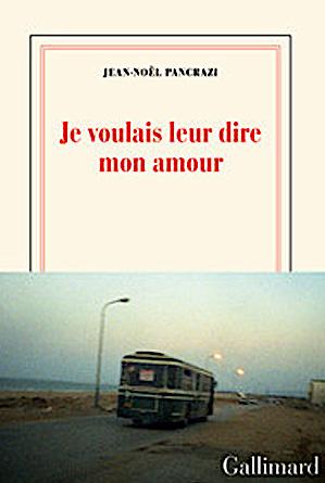 «Je voulais leur dire mon amour» de Jean-Noël Pancrazi : A la recherche du temps perdu