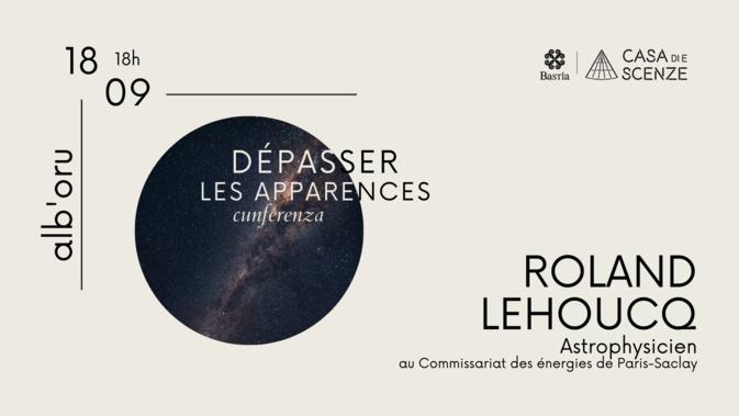 L'astrophysicien Roland Lehoucq en Corse pour lever les secrets de l'univers