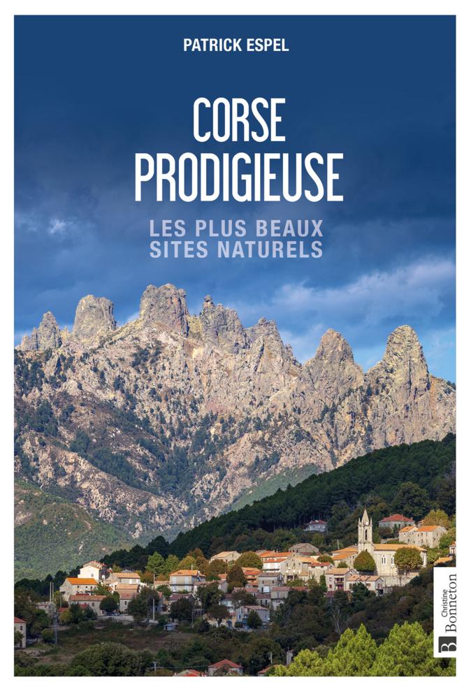 «Corse prodigieuse », un livre pour découvrir  les 50 plus beaux sites naturels de l'ile