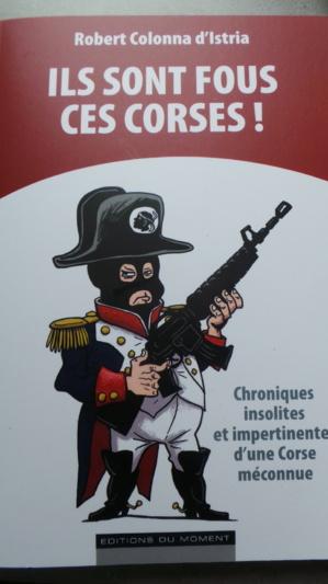 """Robert Colonna d'Istria : """"Ils sont fous ces Corses !"""""""