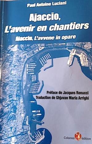 """L'Ajaccio de Paul-Antoine Luciani : """"Les chantiers (en marche) de la passion"""""""
