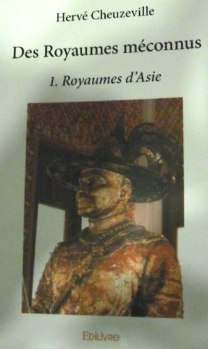 """""""Des Royaumes méconnus - 1. Royaumes d'Asie"""" : Le dernier livre de Hervé Cheuzeville"""