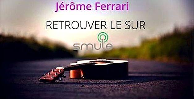 """Jérôme Ferrari fait le buzz sur """"Smule"""""""