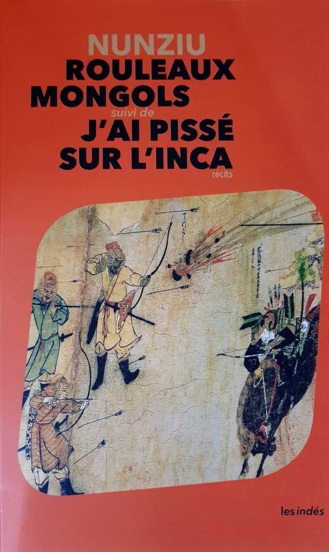 """Entretien avec Nunziu auteur des """"Rouleaux Mongols"""" suivi de """"J'ai pissé sur l'Inca"""""""