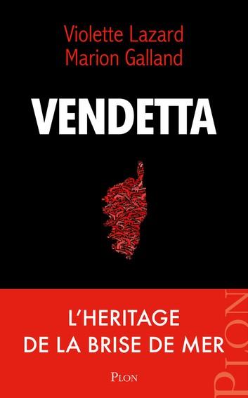 """""""Vendetta"""", le livre sur le grand banditisme corse réalise une très belle sortie"""