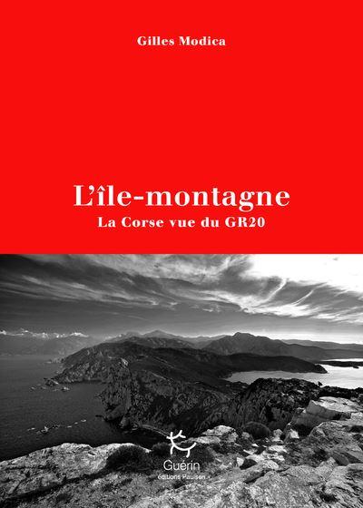 «L'île-montagne. La Corse vue du GR20» : Gilles Modica raconte les paradoxes du plus beau sentier d'Europe