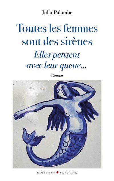 Julia Palombe : «Toutes les femmes sont des sirènes, elles pensent avec leur queue »