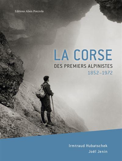 «La Corse des premiers alpinistes 1852-1972» : l'histoire de l'alpinisme insulaire racontée dans un livre