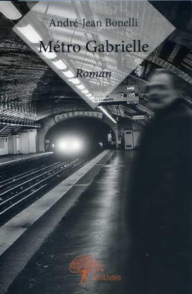 """Livres : """"Métro Gabrielle"""" d'André-Jean Bonelli"""