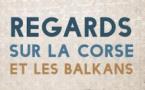 Regards sur la Corse et les Balkans