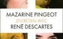 Entretien avec Descartes, Mazarine Pingeot, la parole philosophique revisitée